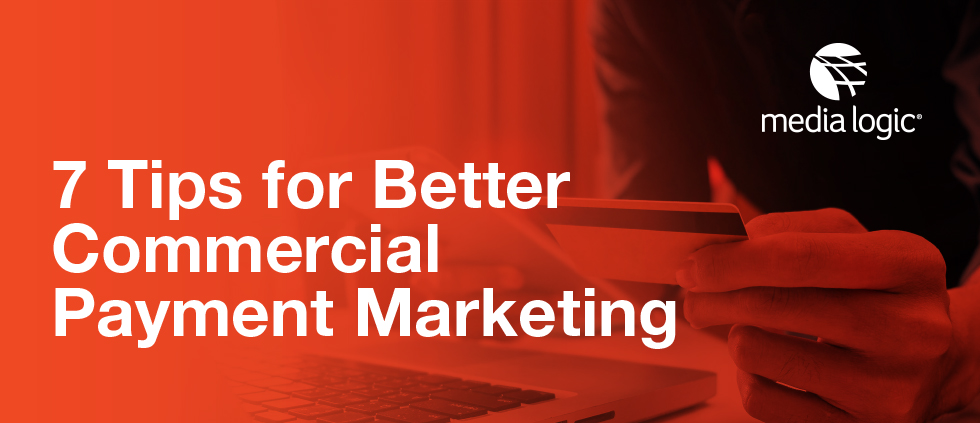 7 Tips for Better Commercial Payment Marketing
